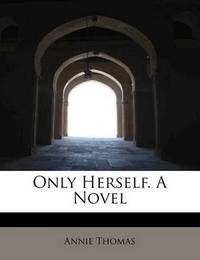 Only Herself. a Novel by Annie Thomas