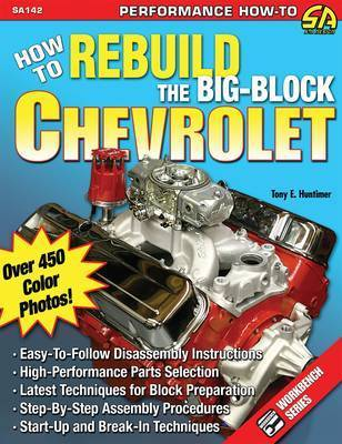 How to Rebuild the Big-block Chevrolet: Easy to Follow Disassembly Instructions. High Performance Parts Selection. Step-by-step Assembly Procedures by Andrew Howe