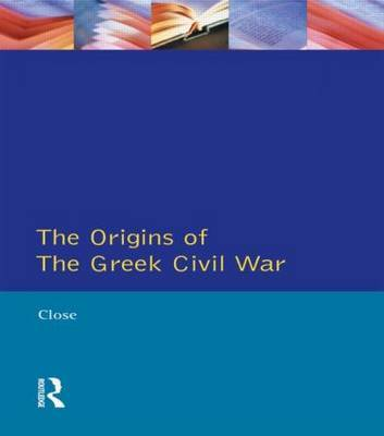 Greek Civil War, The by David H. Close