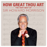 How Great Thou Art: The Very Best Of by Sir Howard Morrison