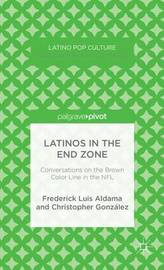 Latinos in the End Zone by Frederick Luis Aldama