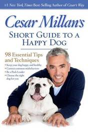 Cesar Millan's Short Guide to a Happy Dog by Cesar Millan image