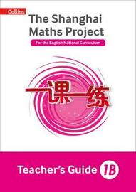 The Shanghai Maths Project Teacher's Guide 1B by Laura Clarke