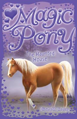 Magic Pony: The Haunted House by Elizabeth Lindsay image
