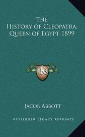 The History of Cleopatra, Queen of Egypt 1899 by Jacob Abbott