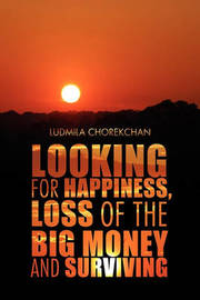 Looking for Happiness, Loss of the Big Money and Surviving by Ludmila Chorekchan