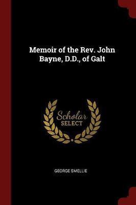 Memoir of the REV. John Bayne, D.D., of Galt by George Smellie image