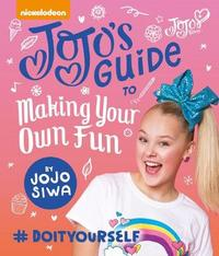 JoJo's Guide to Making Your Own Fun by JoJo Siwa