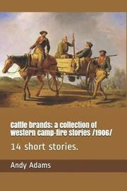 Cattle Brands; A Collection of Western Camp-Fire Stories /1906 by Andy Adams