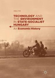 Technology and the Environment in State-Socialist Hungary by Viktor Pal