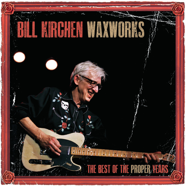 Waxworks - The Best of the Proper Years by Bill Kirchen