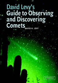 David Levy's Guide to Observing and Discovering Comets by David H. Levy