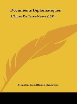 Documents Diplomatiques: Affaires de Terre-Neuve (1892) by Des Affaires Etrangeres Ministere Des Affaires Etrangeres image