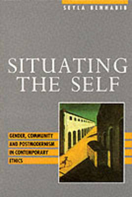 Situating the Self by Seyla Benhabib
