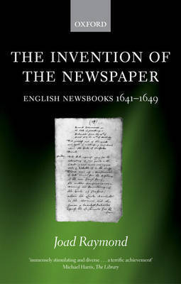 The Invention of the Newspaper by Joad Raymond