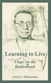Learning to Live: Flags on the Battlements by Anton, S. Makarenko