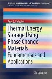 Thermal Energy Storage Using Phase Change Materials by Amy S. Fleischer