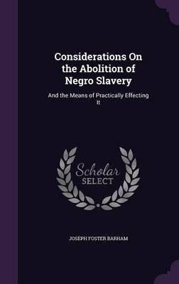 Considerations on the Abolition of Negro Slavery by Joseph Foster Barham image