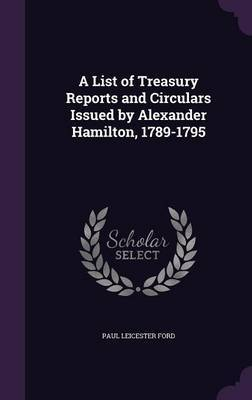 A List of Treasury Reports and Circulars Issued by Alexander Hamilton, 1789-1795 by Paul Leicester Ford image