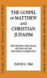 The Gospel of Matthew and Christian Judaism by David C. Sim
