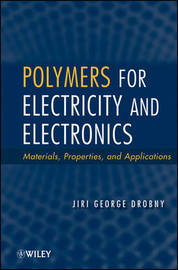Polymers for Electricity and Electronics by Jiri George Drobny