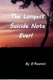 The Longest Suicide Note Ever! by B Roamin