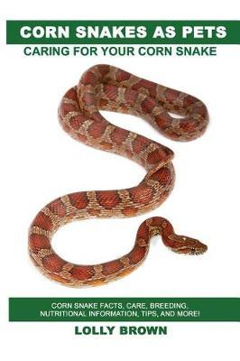 Corn Snakes as Pets by Lolly Brown