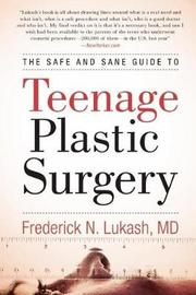 The Safe and Sane Guide to Teenage Plastic Surgery by Frederick N. Lukash