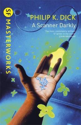 A Scanner Darkly (S.F. Masterworks) by Philip K. Dick