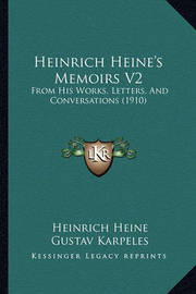 Heinrich Heine's Memoirs V2: From His Works, Letters, and Conversations (1910) by Heinrich Heine