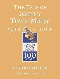The Tale of Johnny Town Mouse Gold Centenary Edition by Beatrix Potter