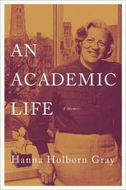 An Academic Life by Hanna Holborn Gray
