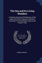 The Sea and Its Living Wonders by Georg Hartwig