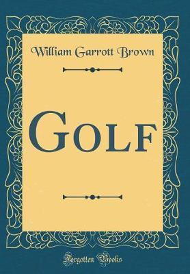 Golf (Classic Reprint) by William Garrott Brown
