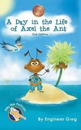 A Day in the Life of Axel the Ant by Engineer Greg
