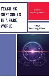 Teaching Soft Skills in a Hard World by Nancy Armstrong Melser