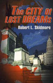 The City of Lost Dreams by Robert L Skidmore image