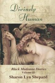 Divinely Human by Sharon Lyn Shepard image
