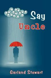 Say Uncle by Garland Stewart