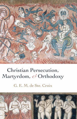Christian Persecution, Martyrdom, and Orthodoxy by Geoffrey de Ste. Croix image