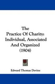 The Practice of Charity: Individual, Associated and Organized (1904) by Edward Thomas Devine