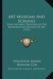 Art Museums and Schools: Four Lectures Delivered at the Metropolitan Museum of Art (1913) by G Stanley Hall