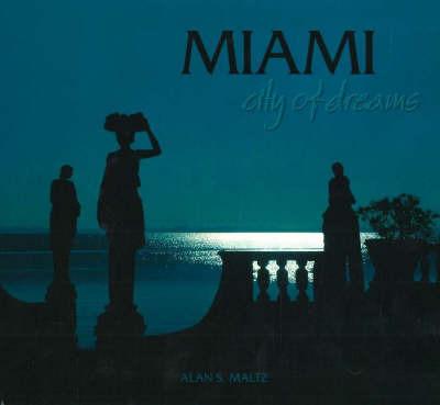 Miami: City of Dreams by Alan S. Maltz