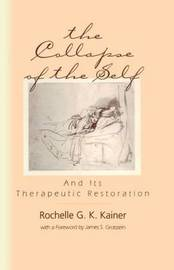 The Collapse of the Self and Its Therapeutic Restoration by Rochelle G.K. Kainer