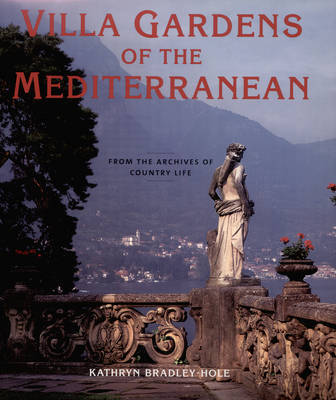 Villa Gardens of the Mediterranean: From the Archives of Country Life by Kathryn Bradley-Hole