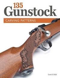 135 Gunstock Carving Patterns by Lora S. Irish