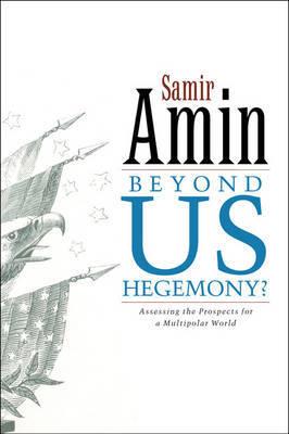 Beyond US Hegemony by Samir Amin
