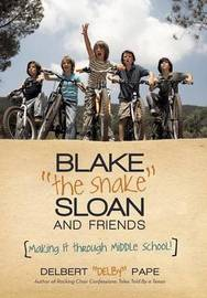"""Blake the Snake Sloan and Friends: Making It Through Middle School! by Delbert """"Delby"""" Pape"""