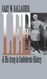 Lee and His Army in Confederate History by Gary W Gallagher