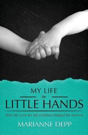 My Life in Little Hands by Marianne Depp